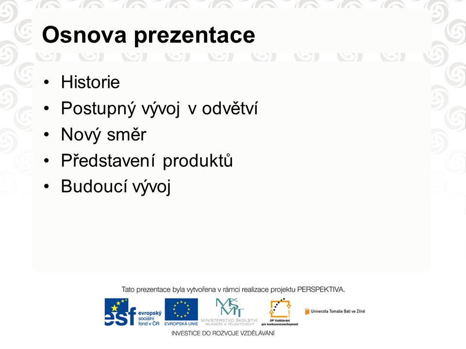 Osnova prezentace Historie Postupný vývoj v odvětví Nový směr Představení produktů Budoucí vývoj