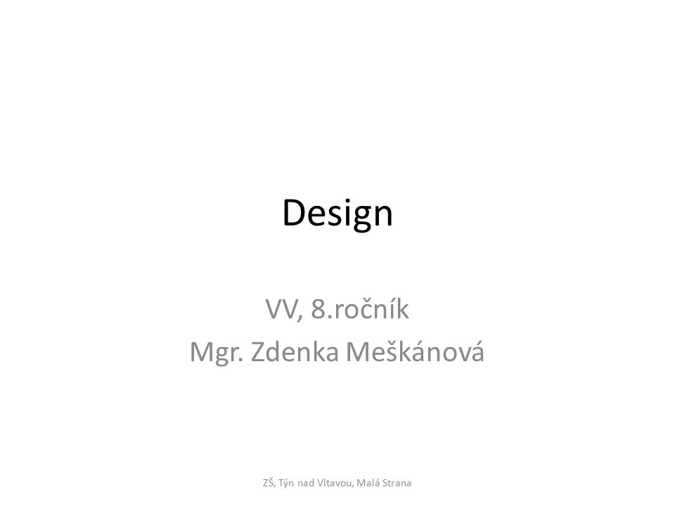 Design VV, 8.ročník Mgr. Zdenka Meškánová ZŠ, Týn nad Vltavou, Malá Strana