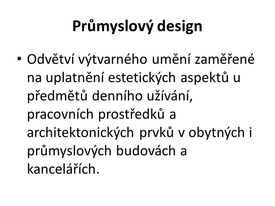 Průmyslový design Odvětví výtvarného umění zaměřené na uplatnění estetických aspektů u předmětů denního užívání, pracovních prostředků a architektonic