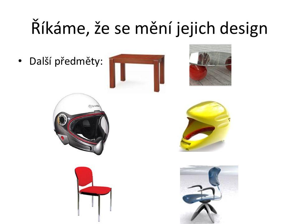 Říkáme, že se mění jejich design Další předměty: