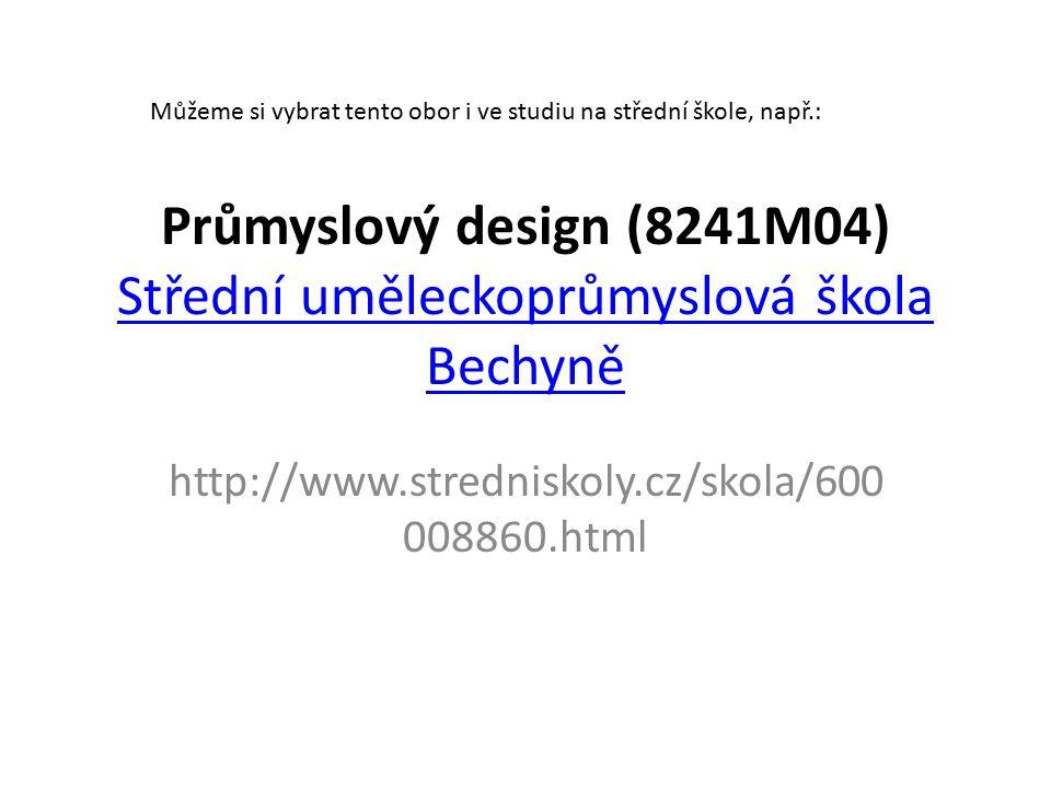 Průmyslový design (8241M04) Střední uměleckoprůmyslová škola Bechyně Střední uměleckoprůmyslová škola Bechyně http://www.stredniskoly.cz/skola/600 008
