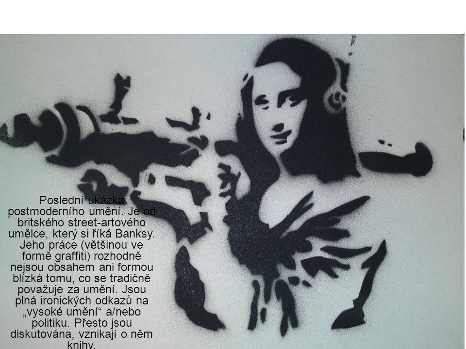 Poslední ukázka postmoderního umění. Je od britského street-artového umělce, který si říká Banksy. Jeho práce (většinou ve formě graffiti) rozhodně ne