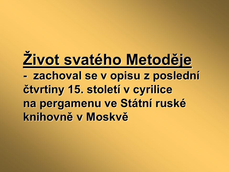 Život svatého Metoděje - zachoval se v opisu z poslední čtvrtiny 15.