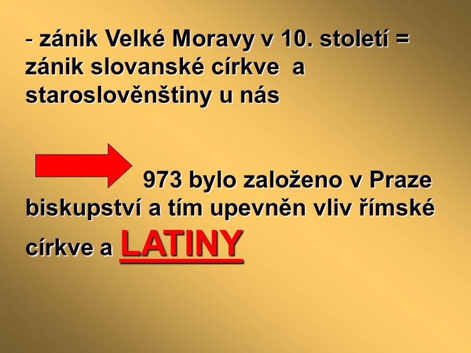 - zánik Velké Moravy v 10.
