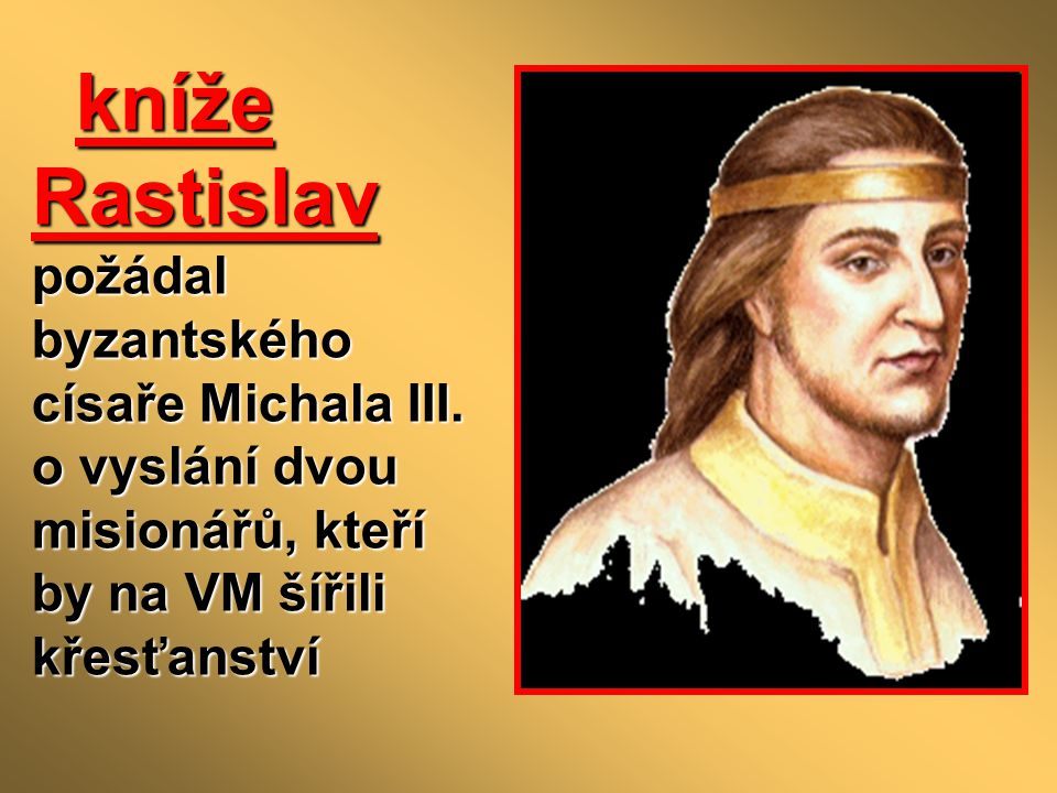 kníže Rastislav požádal byzantského císaře Michala III.