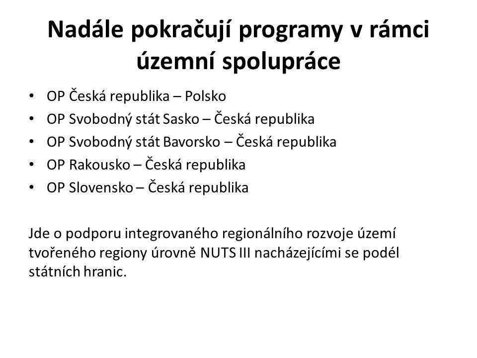 Nadále pokračují programy v rámci územní spolupráce OP Česká republika – Polsko OP Svobodný stát Sasko – Česká republika OP Svobodný stát Bavorsko – Č