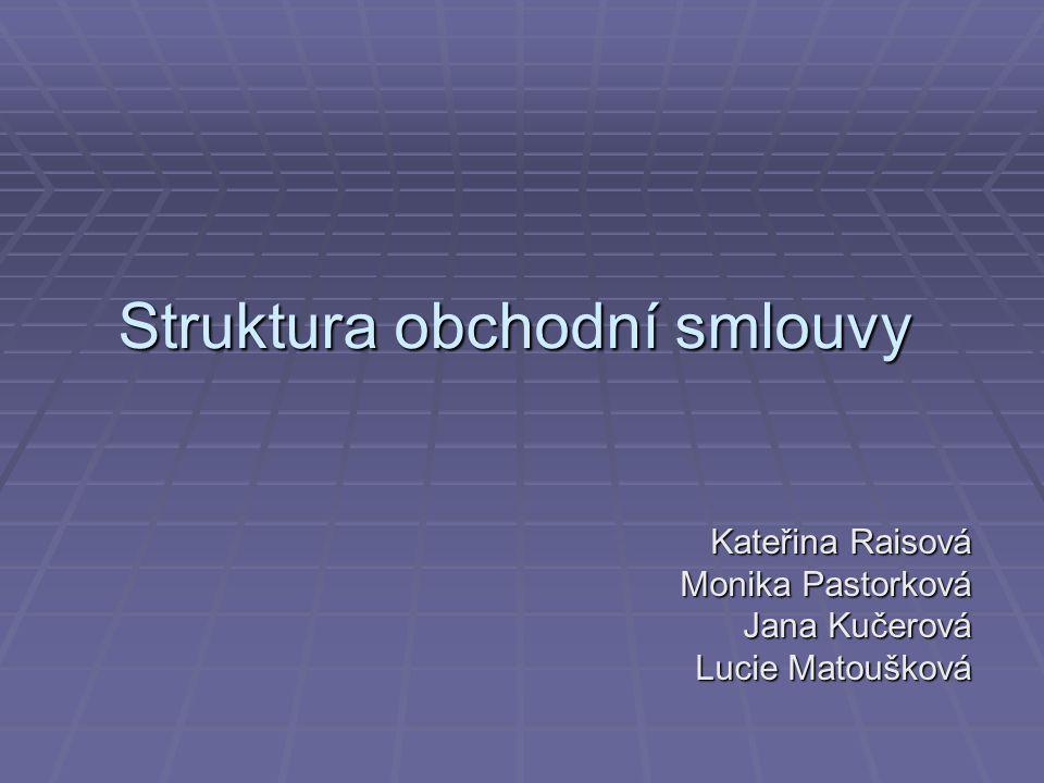 Struktura obchodní smlouvy Kateřina Raisová Monika Pastorková Jana Kučerová Lucie Matoušková