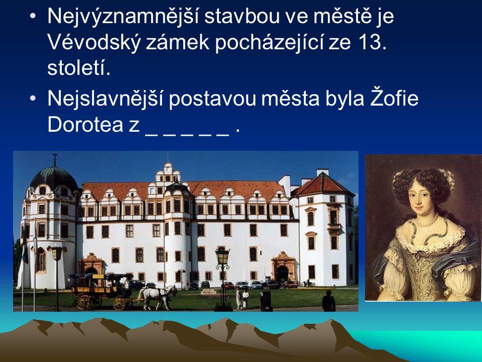 Nejvýznamnější stavbou ve městě je Vévodský zámek pocházející ze 13. století. Nejslavnější postavou města byla Žofie Dorotea z _ _ _ _ _.