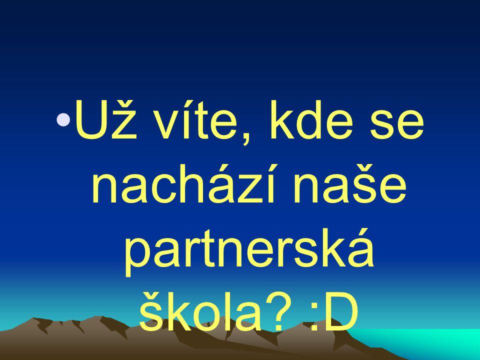 Už víte, kde se nachází naše partnerská škola? :D