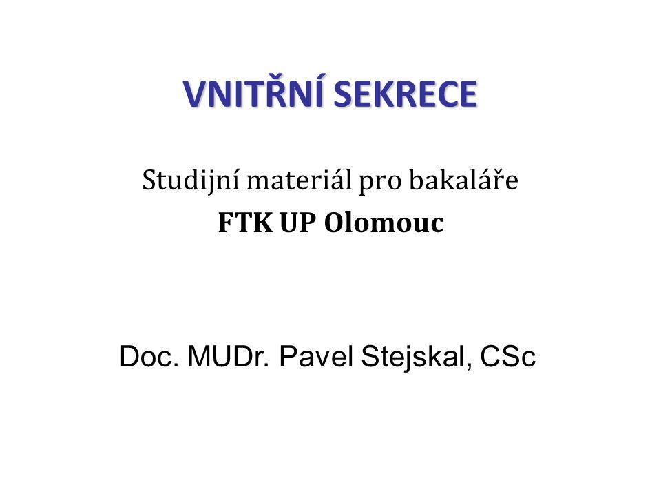 VNITŘNÍ SEKRECE Studijní materiál pro bakaláře FTK UP Olomouc Doc. MUDr. Pavel Stejskal, CSc