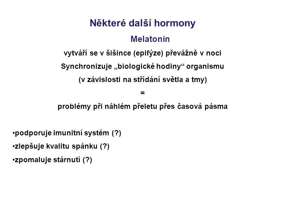 """Některé další hormony Melatonin vytváří se v šišince (epifýze) převážně v noci Synchronizuje """"biologické hodiny"""" organismu (v závislosti na střídání s"""