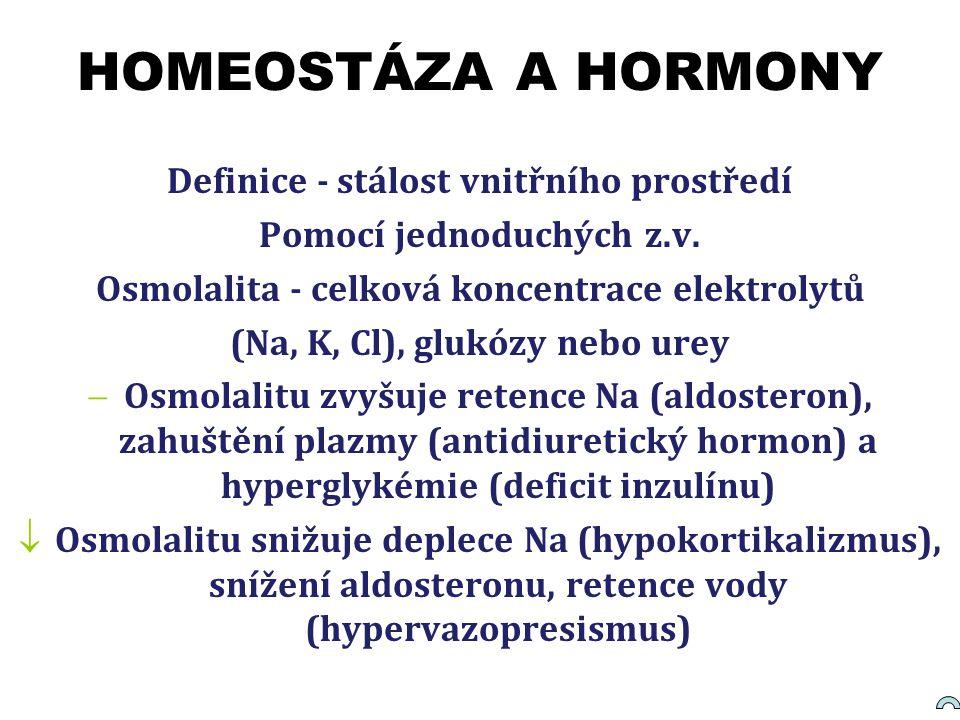 HOMEOSTÁZA A HORMONY Definice - stálost vnitřního prostředí Pomocí jednoduchých z.v. Osmolalita - celková koncentrace elektrolytů (Na, K, Cl), glukózy