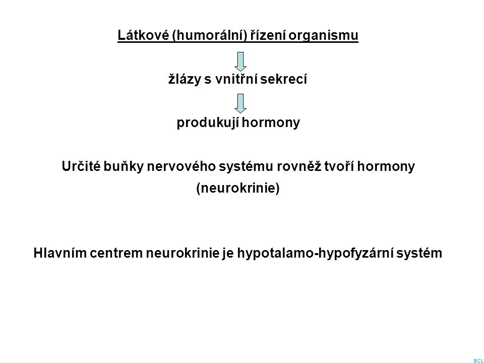 Látkové (humorální) řízení organismu žlázy s vnitřní sekrecí produkují hormony Určité buňky nervového systému rovněž tvoří hormony (neurokrinie) Hlavn