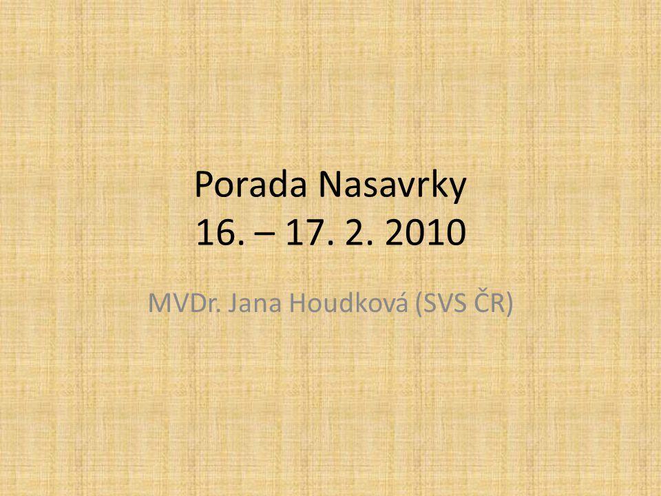 Porada Nasavrky 16. – 17. 2. 2010 MVDr. Jana Houdková (SVS ČR)