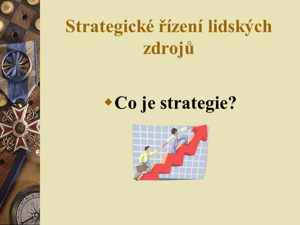 Strategické řízení lidských zdrojů  Co je strategie?