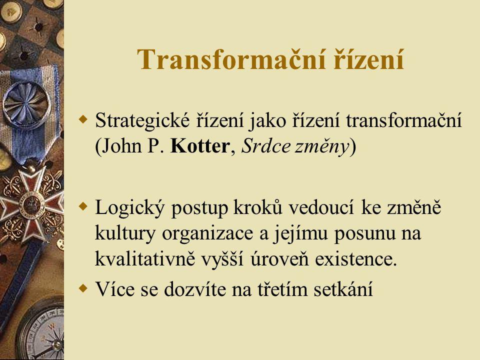 Transformační řízení  Strategické řízení jako řízení transformační (John P. Kotter, Srdce změny)  Logický postup kroků vedoucí ke změně kultury orga