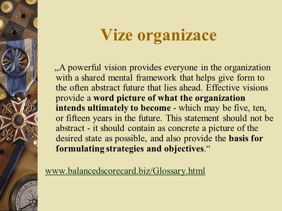 """Vize organizace """"A powerful vision provides everyone in the organization with a shared mental framework that helps give form to the often abstract fut"""