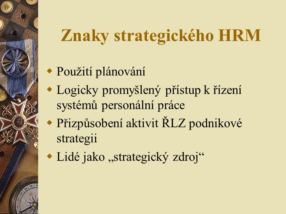 Znaky strategického HRM  Použití plánování  Logicky promyšlený přístup k řízení systémů personální práce  Přizpůsobení aktivit ŘLZ podnikové strate