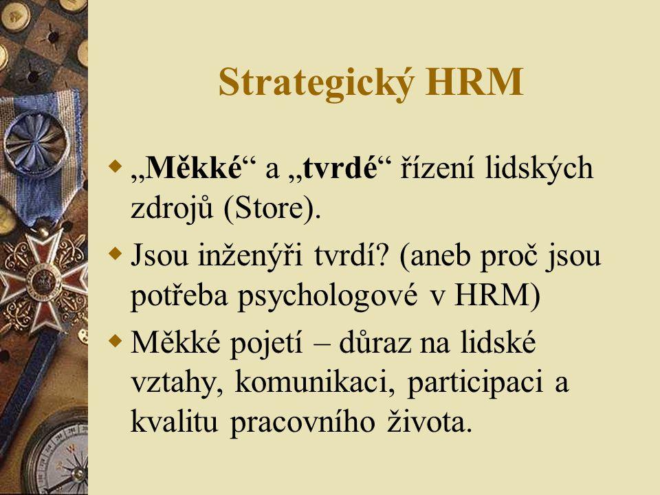 """Strategický HRM  """"Měkké"""" a """"tvrdé"""" řízení lidských zdrojů (Store).  Jsou inženýři tvrdí? (aneb proč jsou potřeba psychologové v HRM)  Měkké pojetí"""