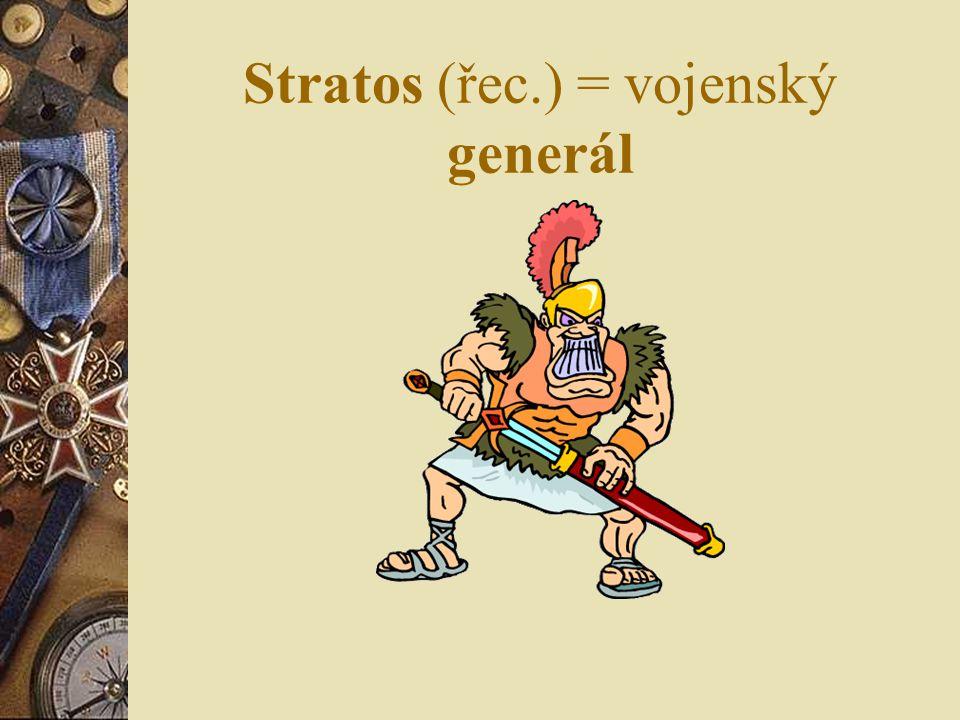 Stratos (řec.) = vojenský generál