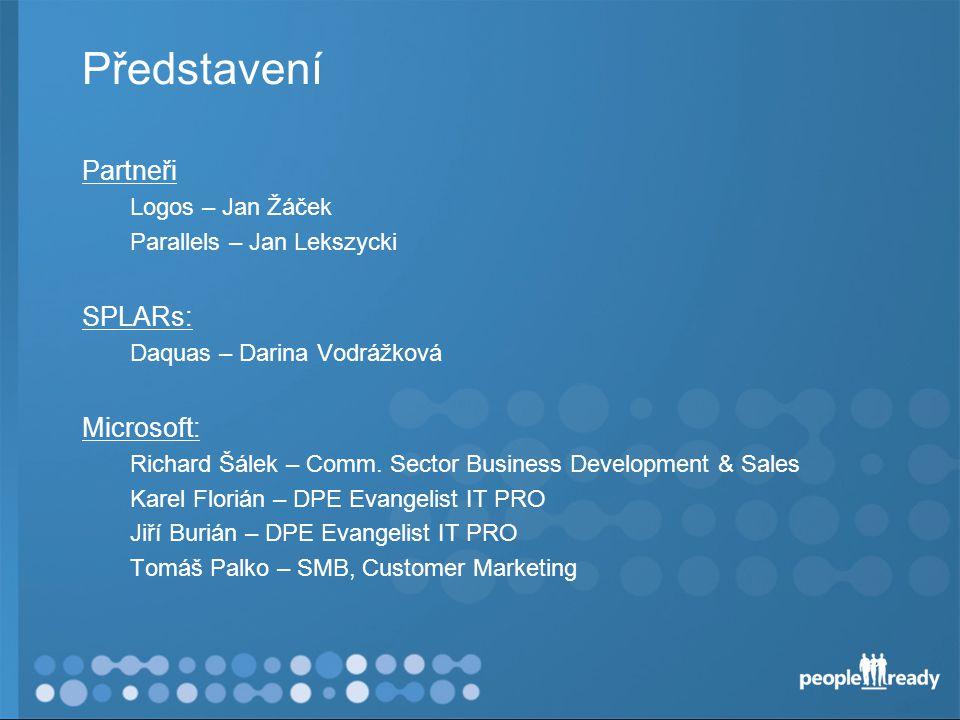 Představení Partneři Logos – Jan Žáček Parallels – Jan Lekszycki SPLARs: Daquas – Darina Vodrážková Microsoft: Richard Šálek – Comm.
