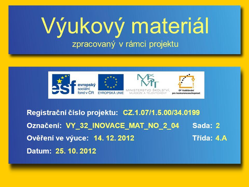 Výukový materiál zpracovaný v rámci projektu Označení:Sada: Ověření ve výuce:Třída: Datum: Registrační číslo projektu:CZ.1.07/1.5.00/34.0199 2VY_32_INOVACE_MAT_NO_2_04 14.
