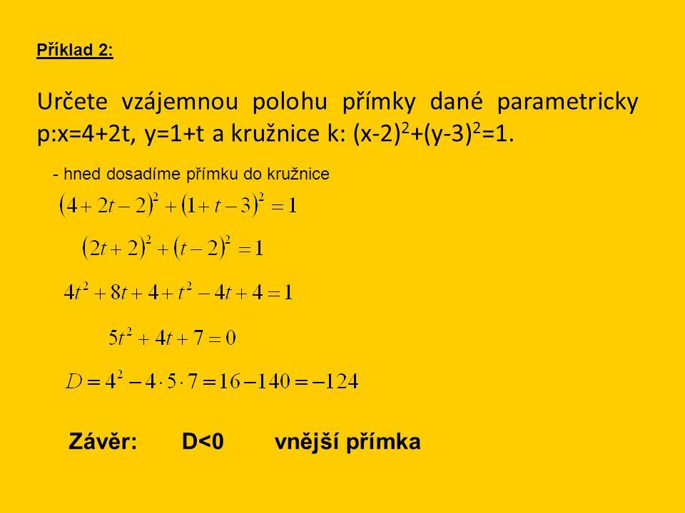Určete vzájemnou polohu přímky dané parametricky p:x=4+2t, y=1+t a kružnice k: (x-2) 2 +(y-3) 2 =1.