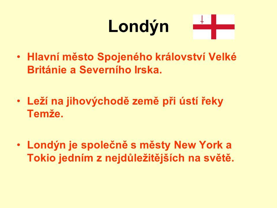 Londýn Hlavní město Spojeného království Velké Británie a Severního Irska. Leží na jihovýchodě země při ústí řeky Temže. Londýn je společně s městy Ne