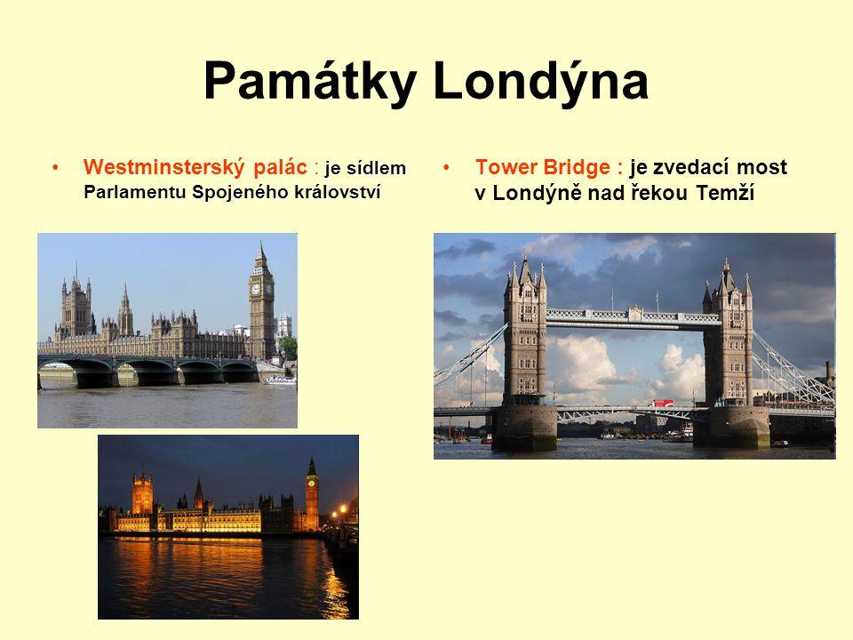 Památky Londýna je sídlem Parlamentu Spojeného královstvíWestminsterský palác : je sídlem Parlamentu Spojeného království Tower Bridge : je zvedací mo