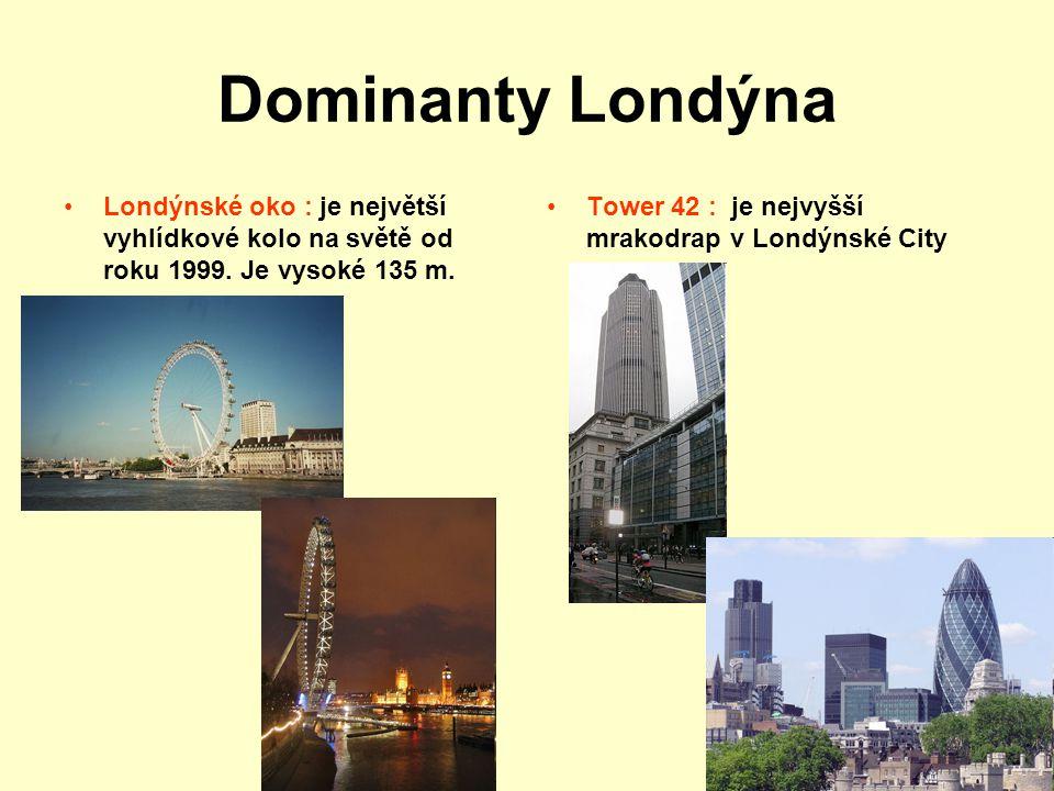 Dominanty Londýna Londýnské oko : je největší vyhlídkové kolo na světě od roku 1999. Je vysoké 135 m. Tower 42 : je nejvyšší mrakodrap v Londýnské Cit