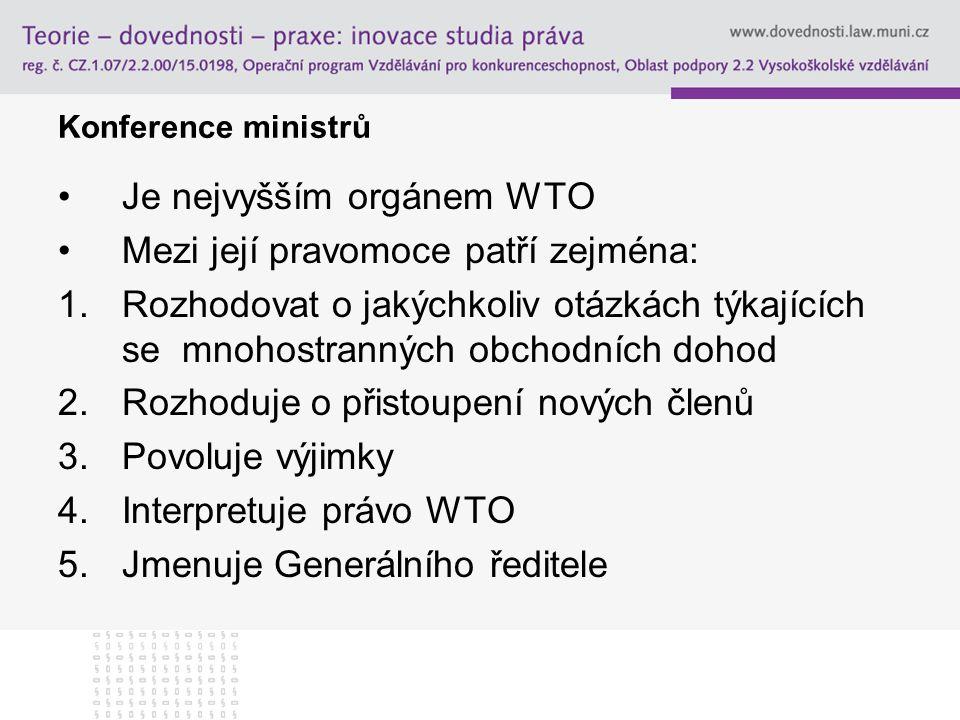 Konference ministrů Je nejvyšším orgánem WTO Mezi její pravomoce patří zejména: 1.Rozhodovat o jakýchkoliv otázkách týkajících se mnohostranných obcho