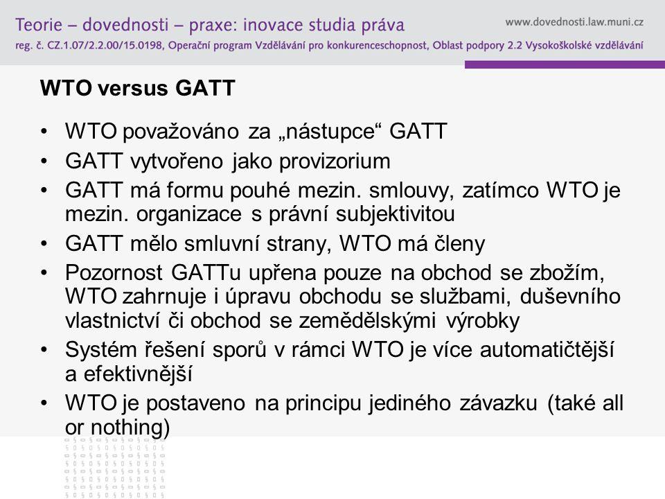 "WTO versus GATT WTO považováno za ""nástupce"" GATT GATT vytvořeno jako provizorium GATT má formu pouhé mezin. smlouvy, zatímco WTO je mezin. organizace"