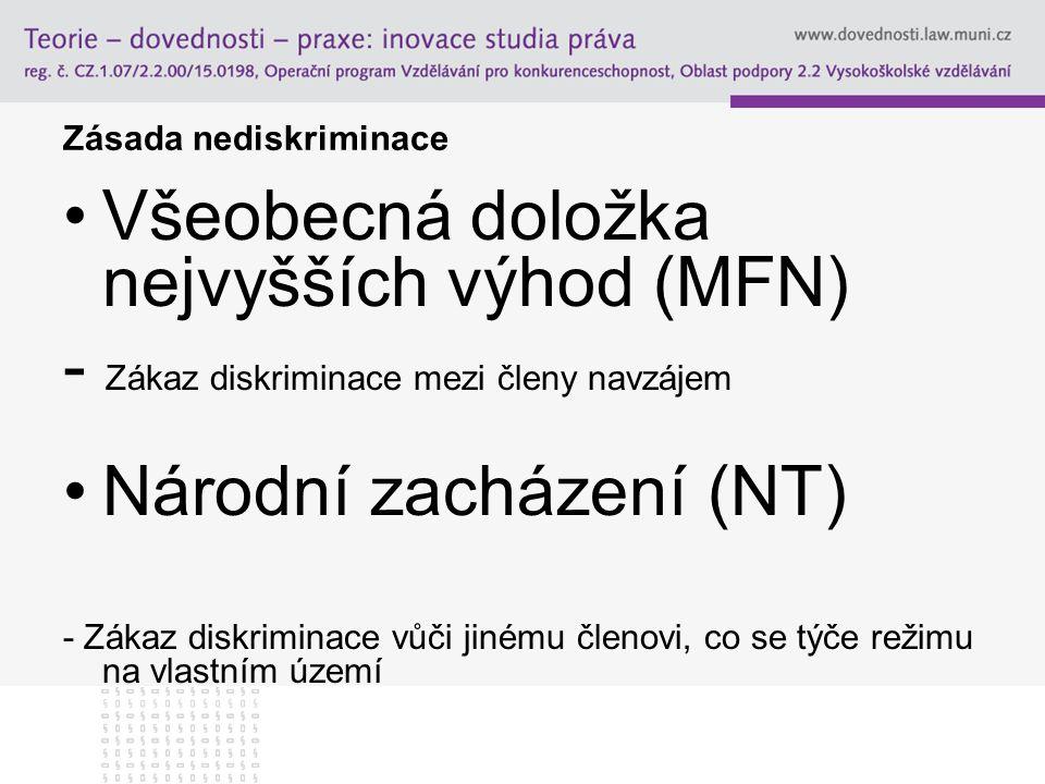 Zásada nediskriminace Všeobecná doložka nejvyšších výhod (MFN) - Zákaz diskriminace mezi členy navzájem Národní zacházení (NT) - Zákaz diskriminace vů