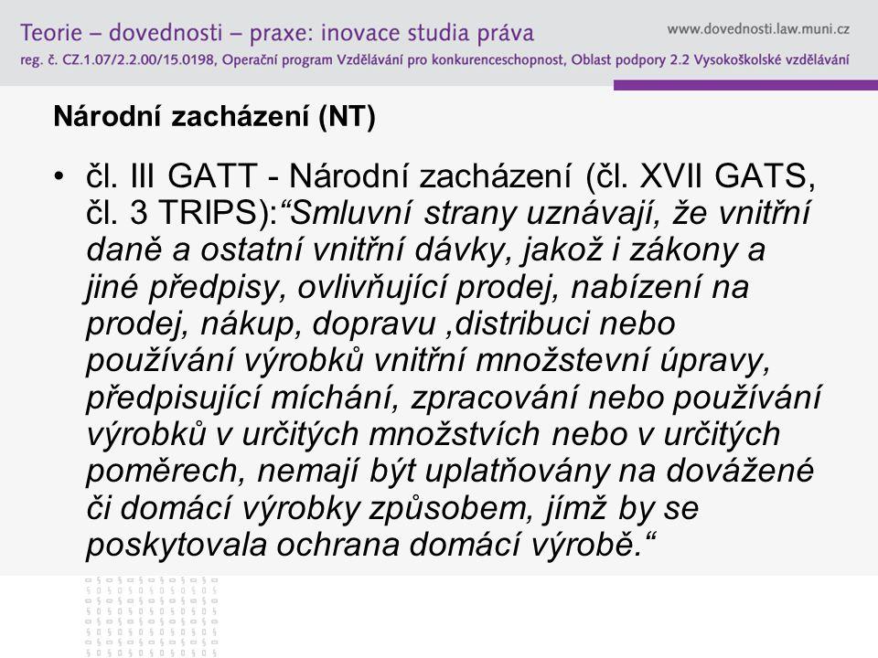 """Národní zacházení (NT) čl. III GATT - Národní zacházení (čl. XVII GATS, čl. 3 TRIPS):""""Smluvní strany uznávají, že vnitřní daně a ostatní vnitřní dávky"""