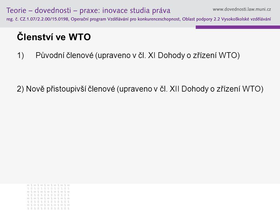 Členství ve WTO 1)Původní členové (upraveno v čl. XI Dohody o zřízení WTO) 2) Nově přistoupivší členové (upraveno v čl. XII Dohody o zřízení WTO)