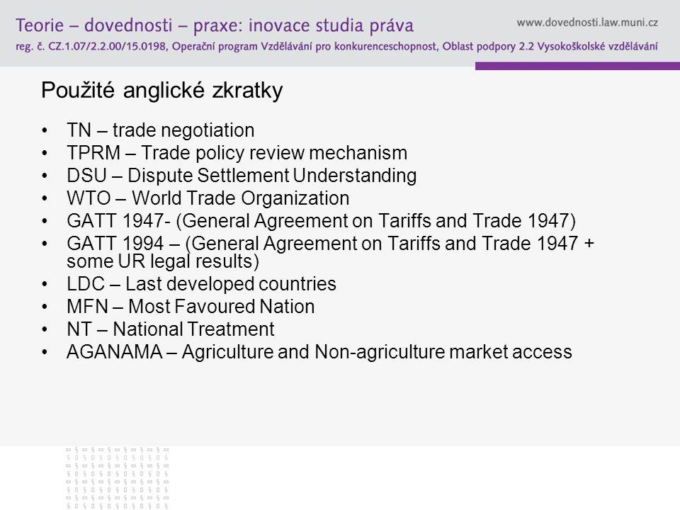 Použité anglické zkratky TN – trade negotiation TPRM – Trade policy review mechanism DSU – Dispute Settlement Understanding WTO – World Trade Organiza