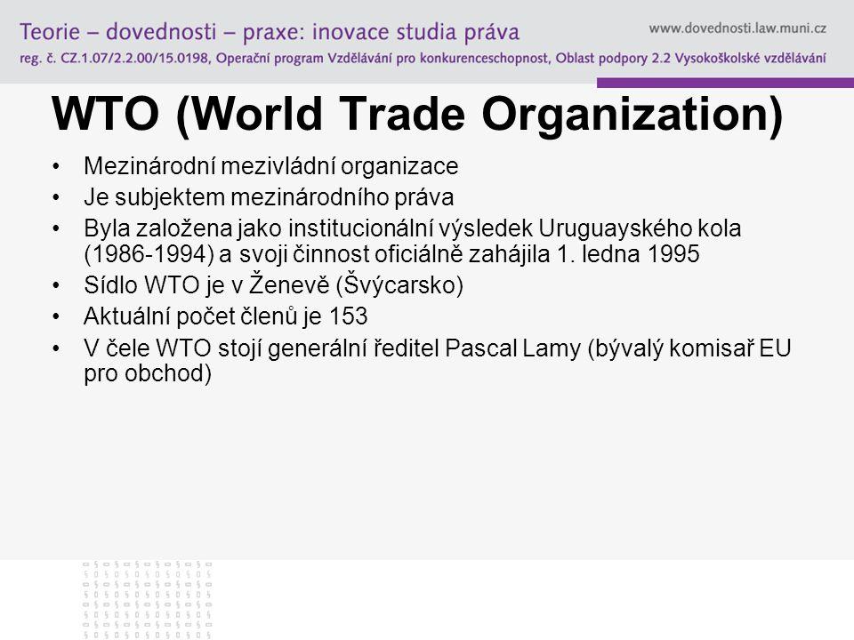 WTO (World Trade Organization) Mezinárodní mezivládní organizace Je subjektem mezinárodního práva Byla založena jako institucionální výsledek Uruguays