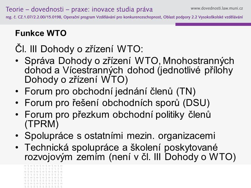 Funkce WTO Čl. III Dohody o zřízení WTO: Správa Dohody o zřízení WTO, Mnohostranných dohod a Vícestranných dohod (jednotlivé přílohy Dohody o zřízení