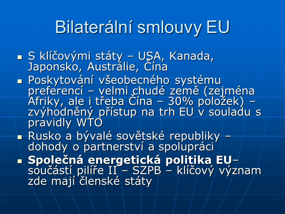 Bilaterální smlouvy EU S klíčovými státy – USA, Kanada, Japonsko, Austrálie, Čína S klíčovými státy – USA, Kanada, Japonsko, Austrálie, Čína Poskytová