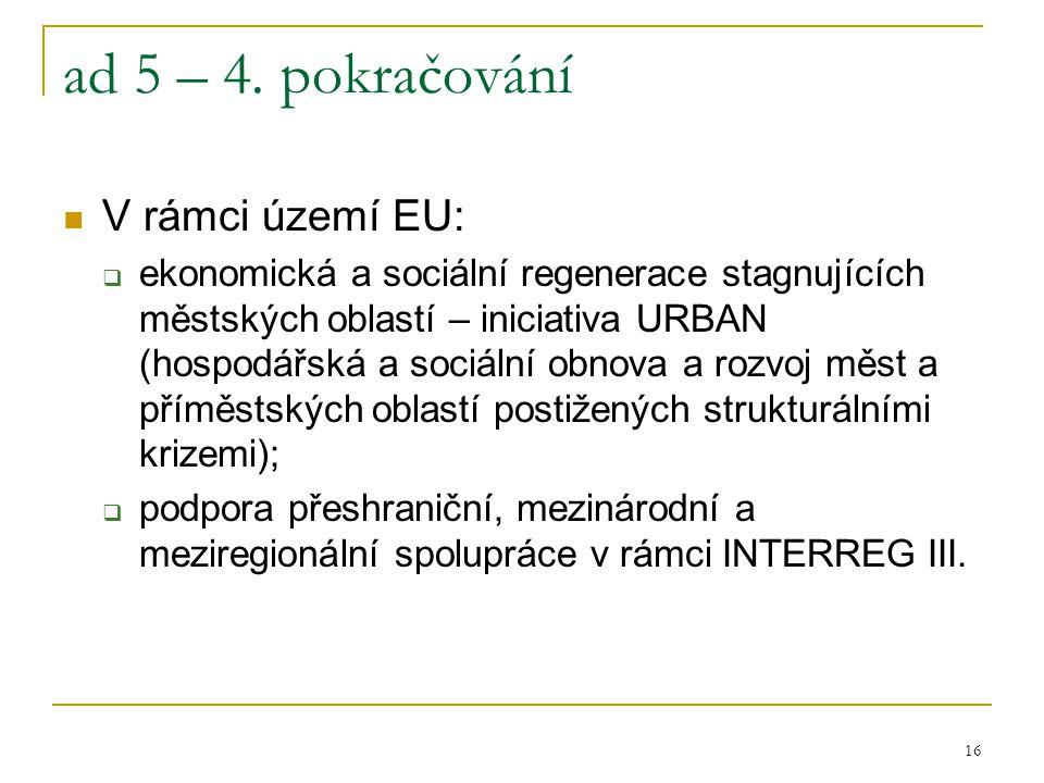 16 ad 5 – 4. pokračování V rámci území EU:  ekonomická a sociální regenerace stagnujících městských oblastí – iniciativa URBAN (hospodářská a sociáln