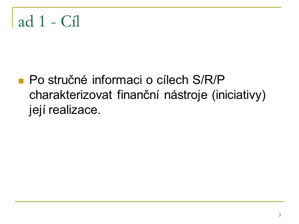3 ad 1 - Cíl Po stručné informaci o cílech S/R/P charakterizovat finanční nástroje (iniciativy) její realizace.