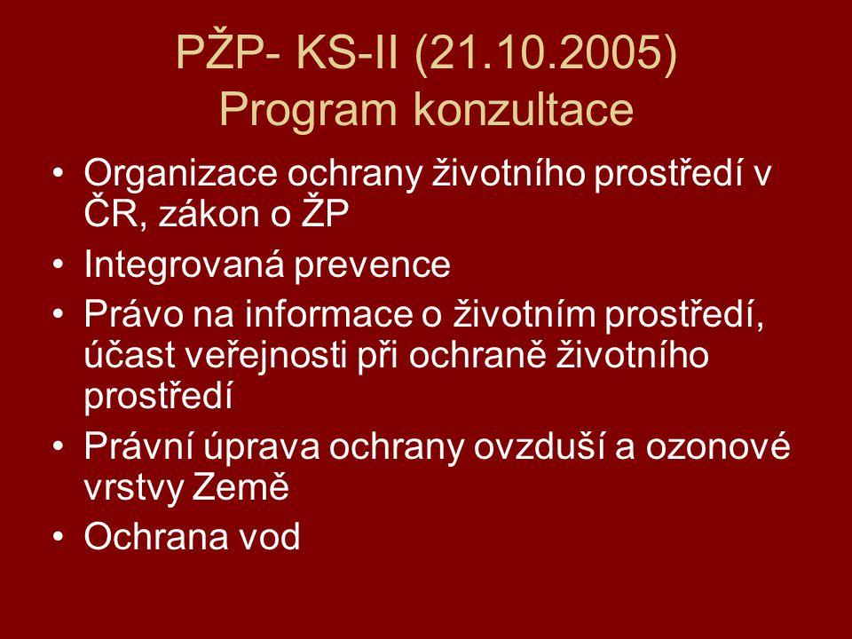 PŽP- KS-II (21.10.2005) Program konzultace Organizace ochrany životního prostředí v ČR, zákon o ŽP Integrovaná prevence Právo na informace o životním prostředí, účast veřejnosti při ochraně životního prostředí Právní úprava ochrany ovzduší a ozonové vrstvy Země Ochrana vod