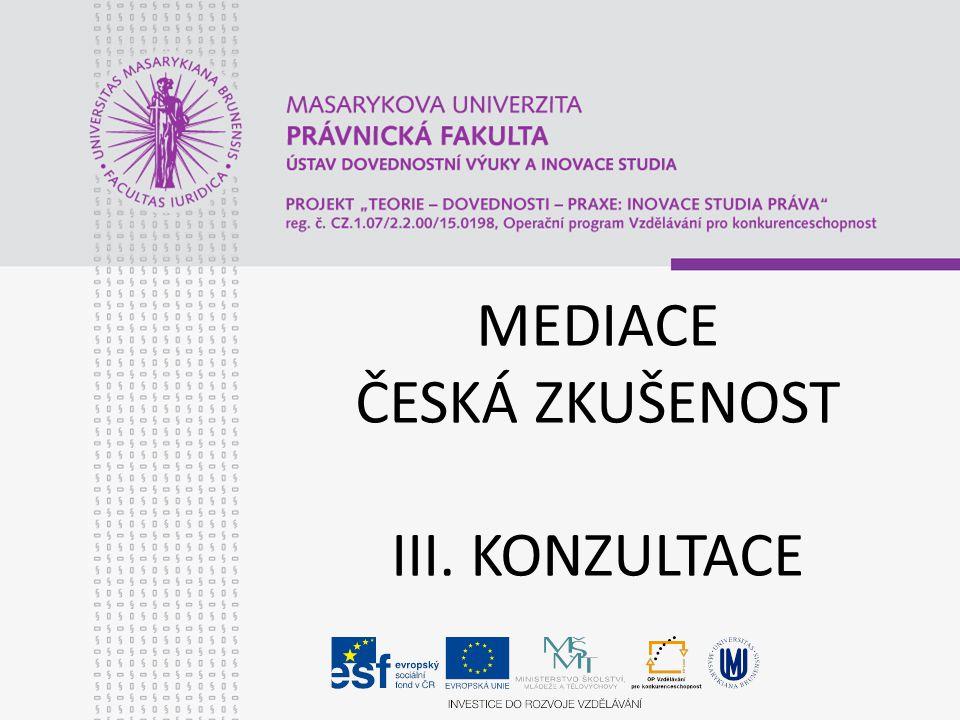 MEDIACE ČESKÁ ZKUŠENOST III. KONZULTACE