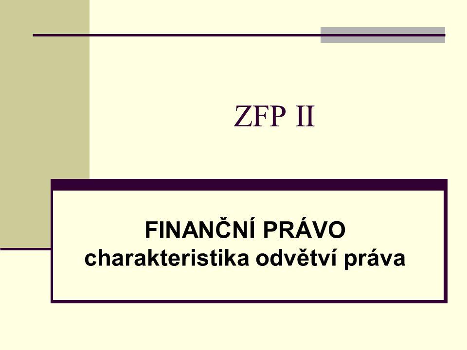 ZFP II FINANČNÍ PRÁVO charakteristika odvětví práva