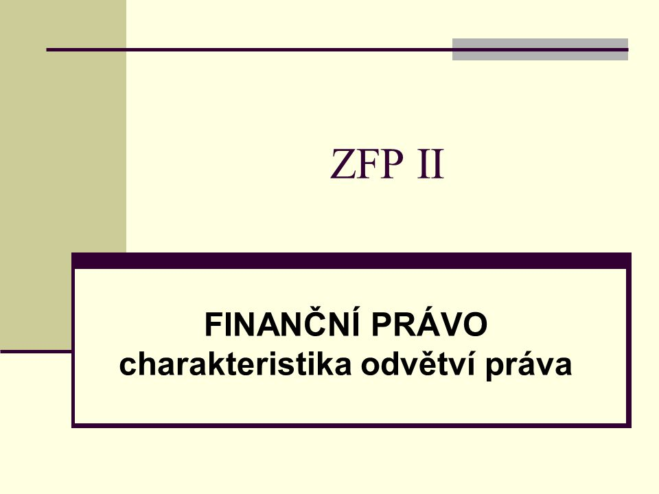 Obecné principy finančního práva Zásada demokratismu Zásada legality Zásada legitimity Zásada priority komunitárního a mezinárodního práva
