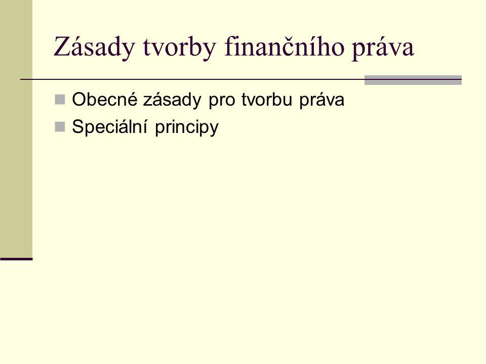 Zásady tvorby finančního práva Obecné zásady pro tvorbu práva Speciální principy