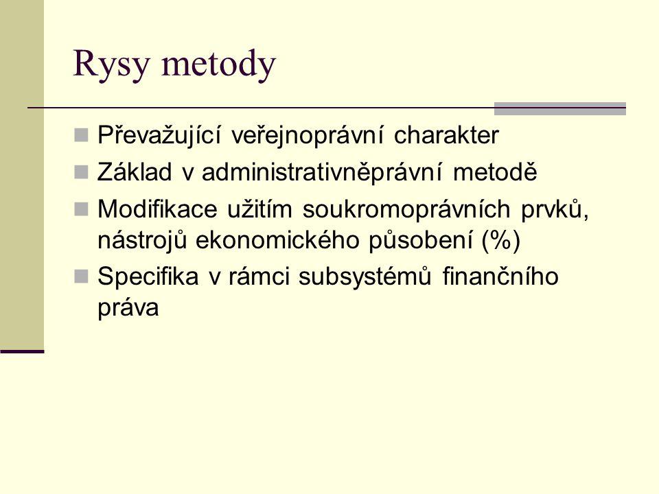 Rysy metody Převažující veřejnoprávní charakter Základ v administrativněprávní metodě Modifikace užitím soukromoprávních prvků, nástrojů ekonomického