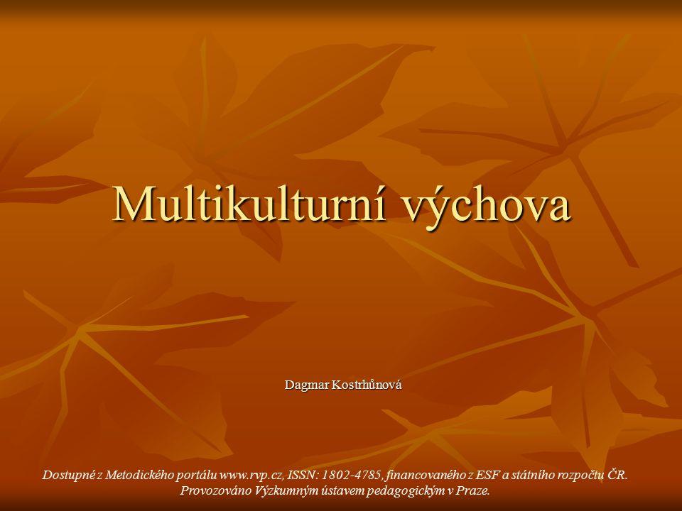 Multikulturní výchova Dagmar Kostrhůnová Dagmar Kostrhůnová Dostupné z Metodického portálu www.rvp.cz, ISSN: 1802-4785, financovaného z ESF a státního