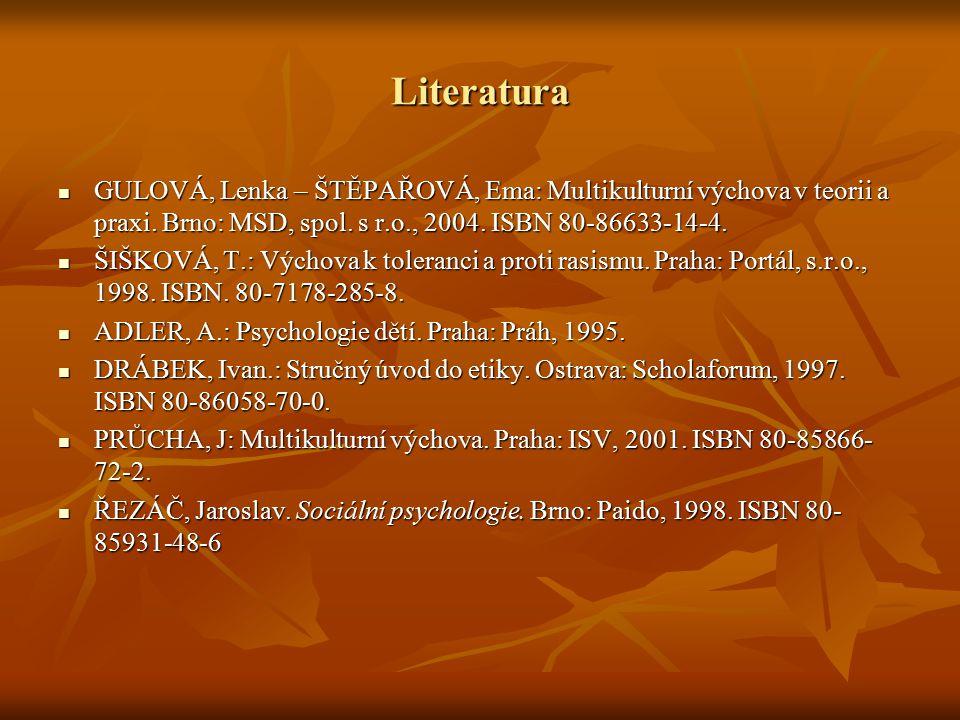 Literatura GULOVÁ, Lenka – ŠTĚPAŘOVÁ, Ema: Multikulturní výchova v teorii a praxi. Brno: MSD, spol. s r.o., 2004. ISBN 80-86633-14-4. GULOVÁ, Lenka –
