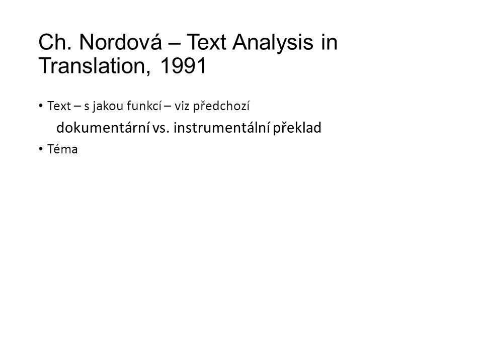 Ch. Nordová – Text Analysis in Translation, 1991 Text – s jakou funkcí – viz předchozí dokumentární vs. instrumentální překlad Téma